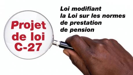 Projet de loi C-27 : Loi modifiant  la Loi sur les normes  de prestation  de pension